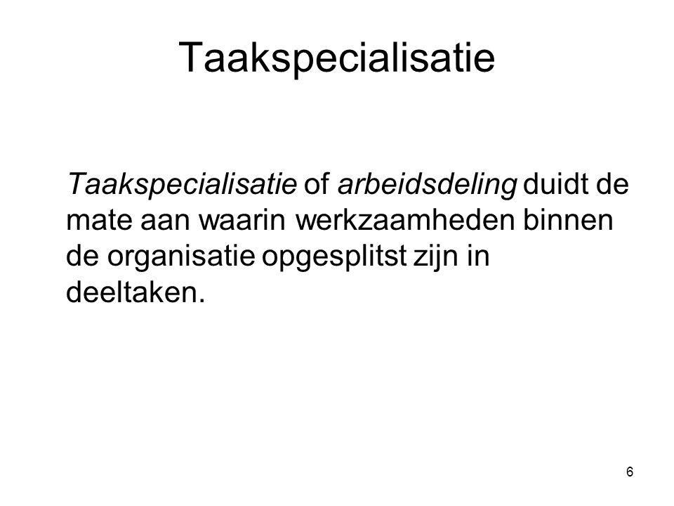 Taakspecialisatie Taakspecialisatie of arbeidsdeling duidt de mate aan waarin werkzaamheden binnen de organisatie opgesplitst zijn in deeltaken.