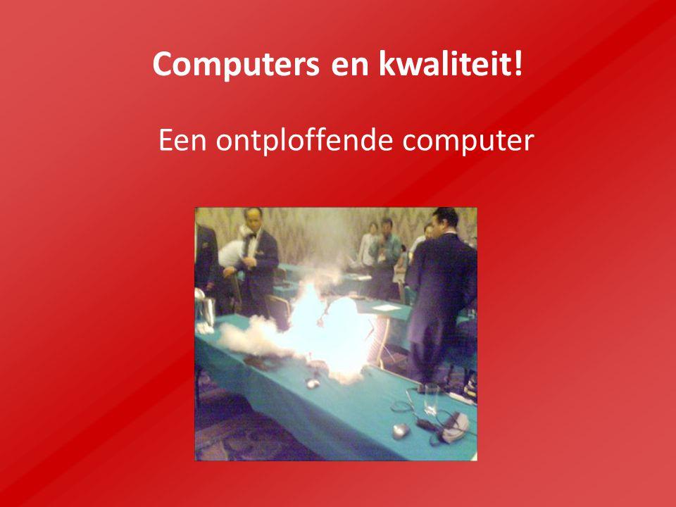 Computers en kwaliteit!