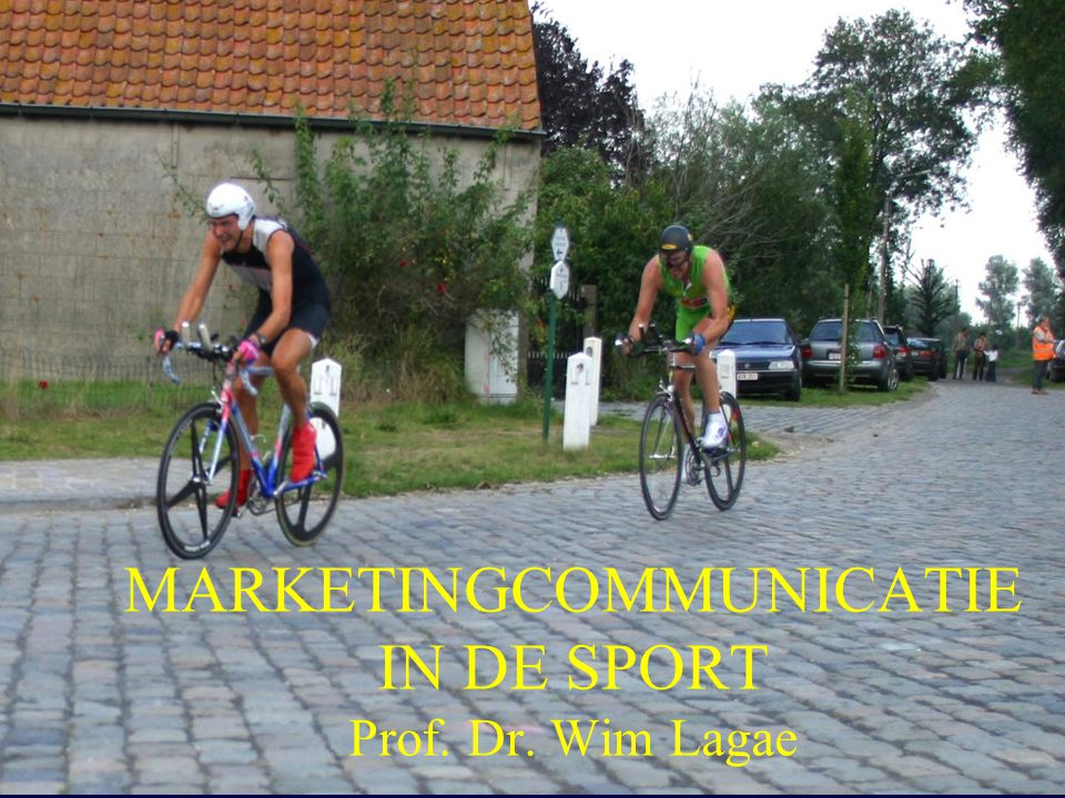 MARKETINGCOMMUNICATIE IN DE SPORT Prof. Dr. Wim Lagae