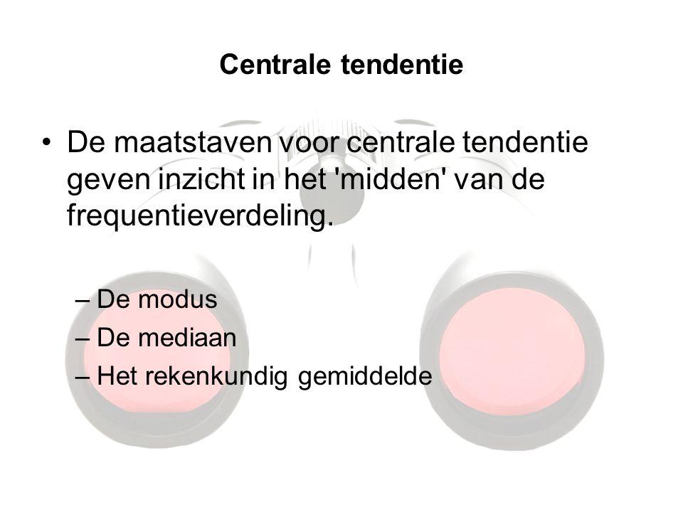 Centrale tendentie De maatstaven voor centrale tendentie geven inzicht in het midden van de frequentieverdeling.