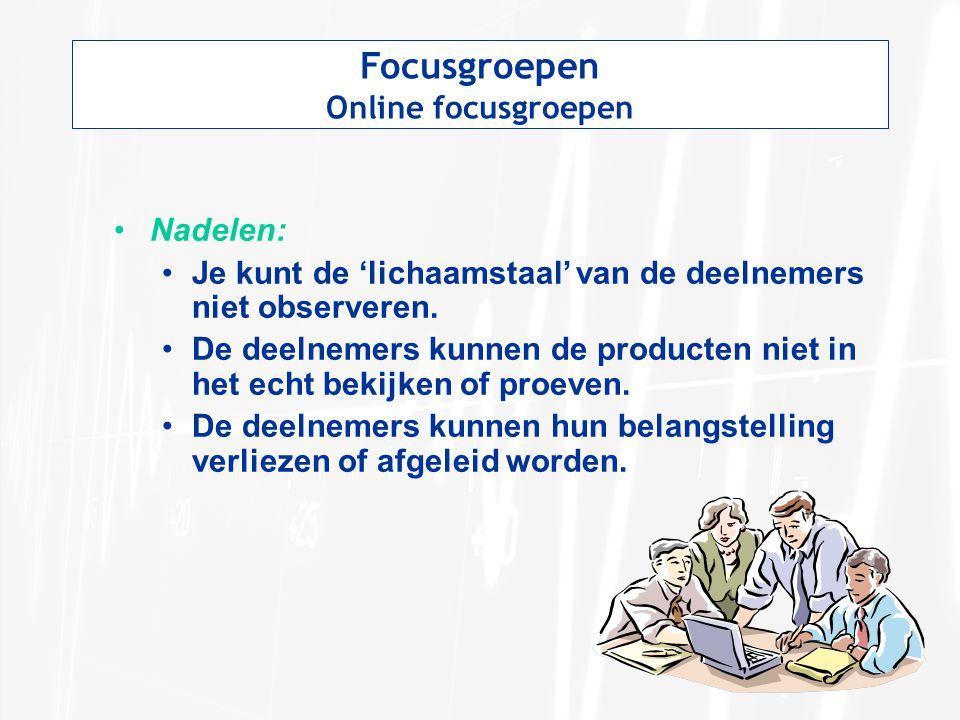 Focusgroepen Online focusgroepen Nadelen: