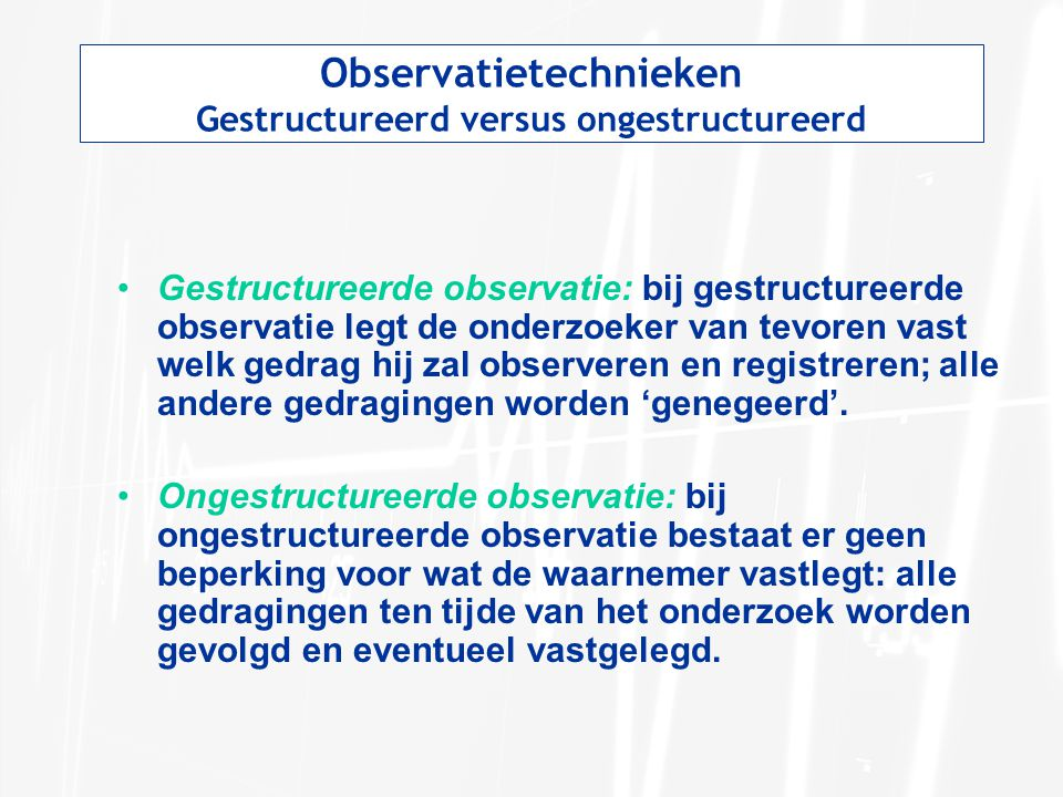 Observatietechnieken Gestructureerd versus ongestructureerd