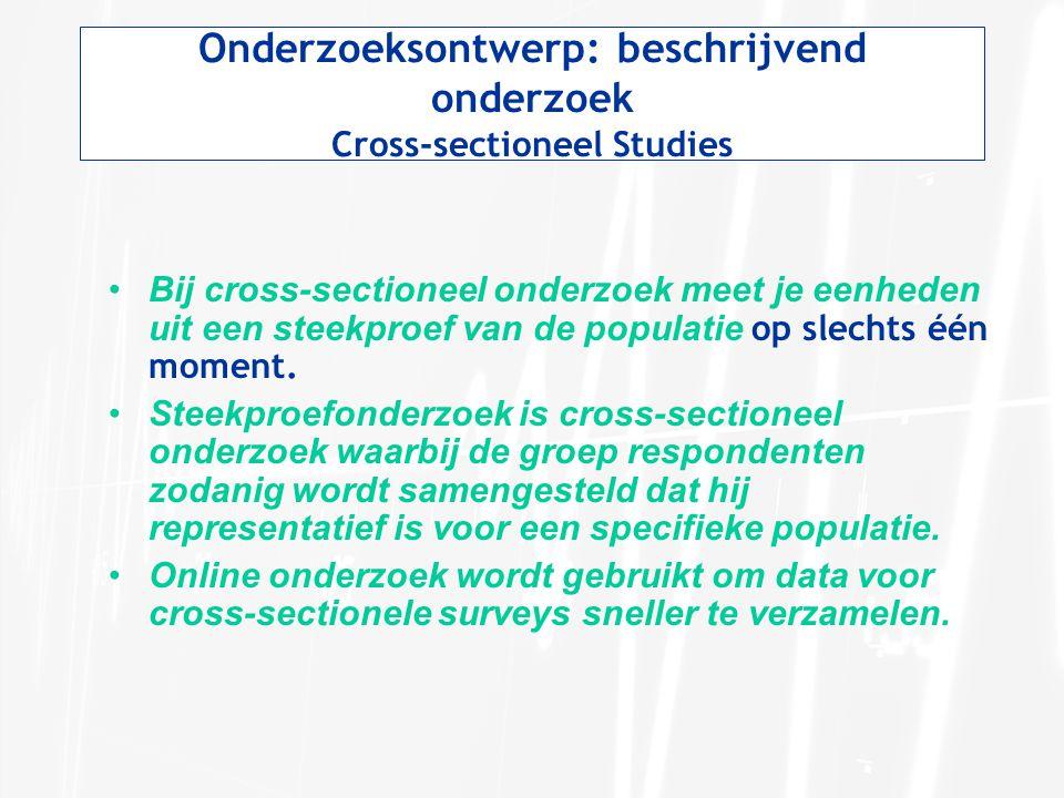 Onderzoeksontwerp: beschrijvend onderzoek Cross-sectioneel Studies