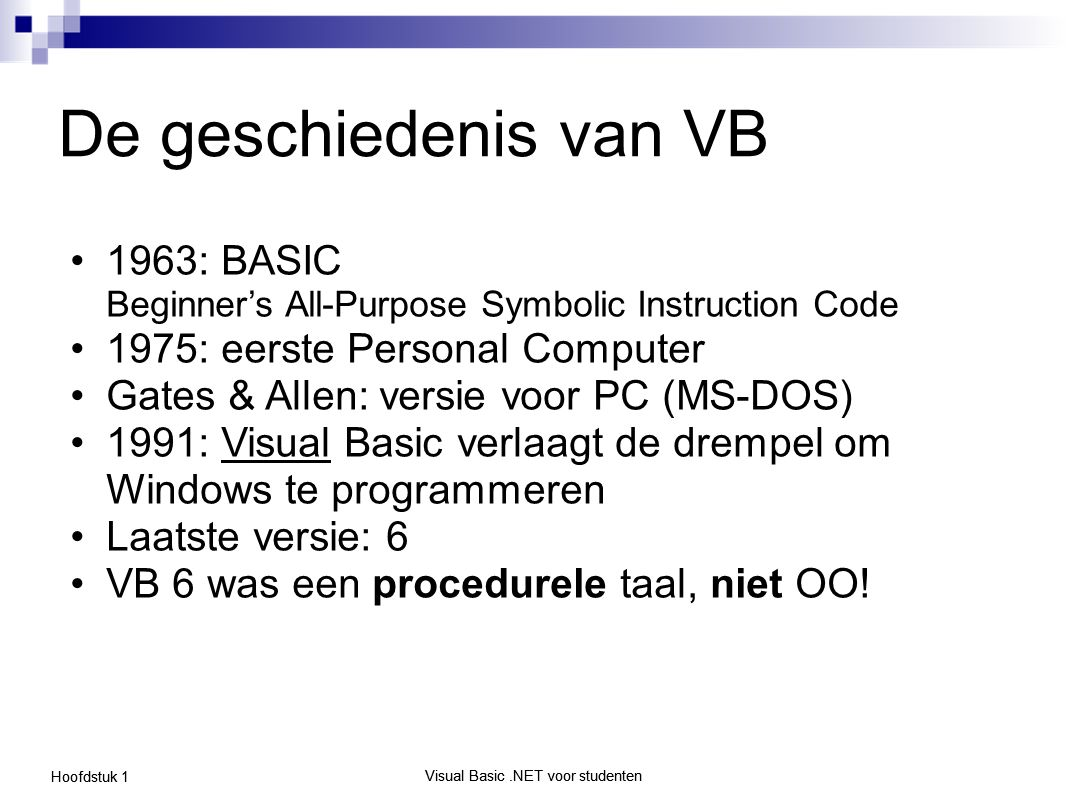 De geschiedenis van VB 1963: BASIC Beginner's All-Purpose Symbolic Instruction Code. 1975: eerste Personal Computer.