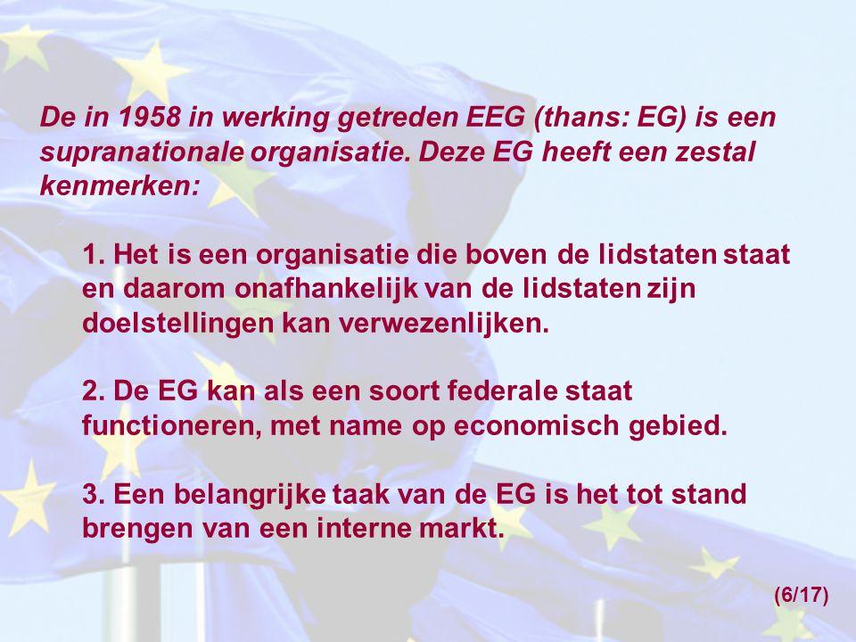 De in 1958 in werking getreden EEG (thans: EG) is een supranationale organisatie. Deze EG heeft een zestal kenmerken: