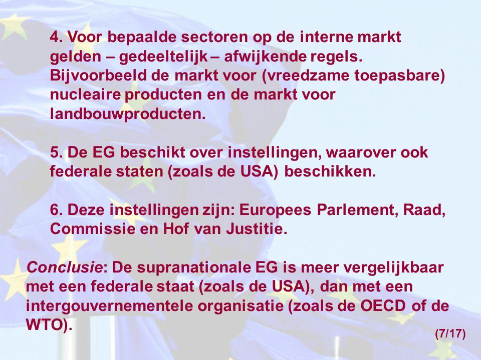 4. Voor bepaalde sectoren op de interne markt gelden – gedeeltelijk – afwijkende regels. Bijvoorbeeld de markt voor (vreedzame toepasbare) nucleaire producten en de markt voor landbouwproducten.