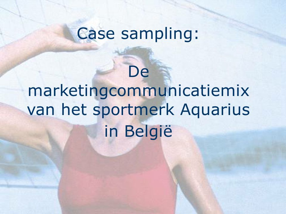 Case sampling: De marketingcommunicatiemix van het sportmerk Aquarius in België