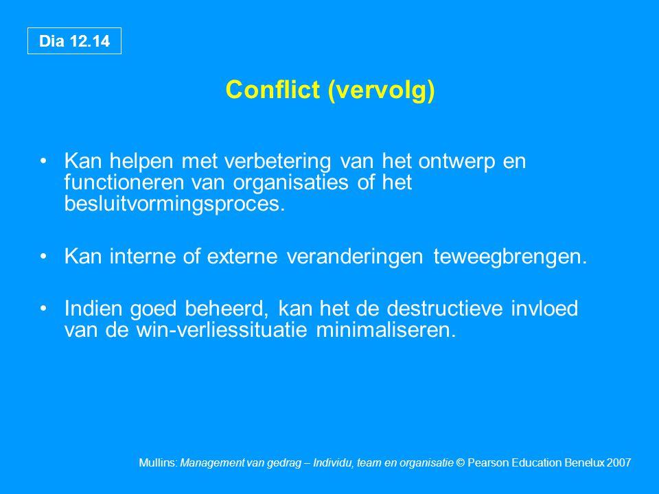 Conflict (vervolg) Kan helpen met verbetering van het ontwerp en functioneren van organisaties of het besluitvormingsproces.