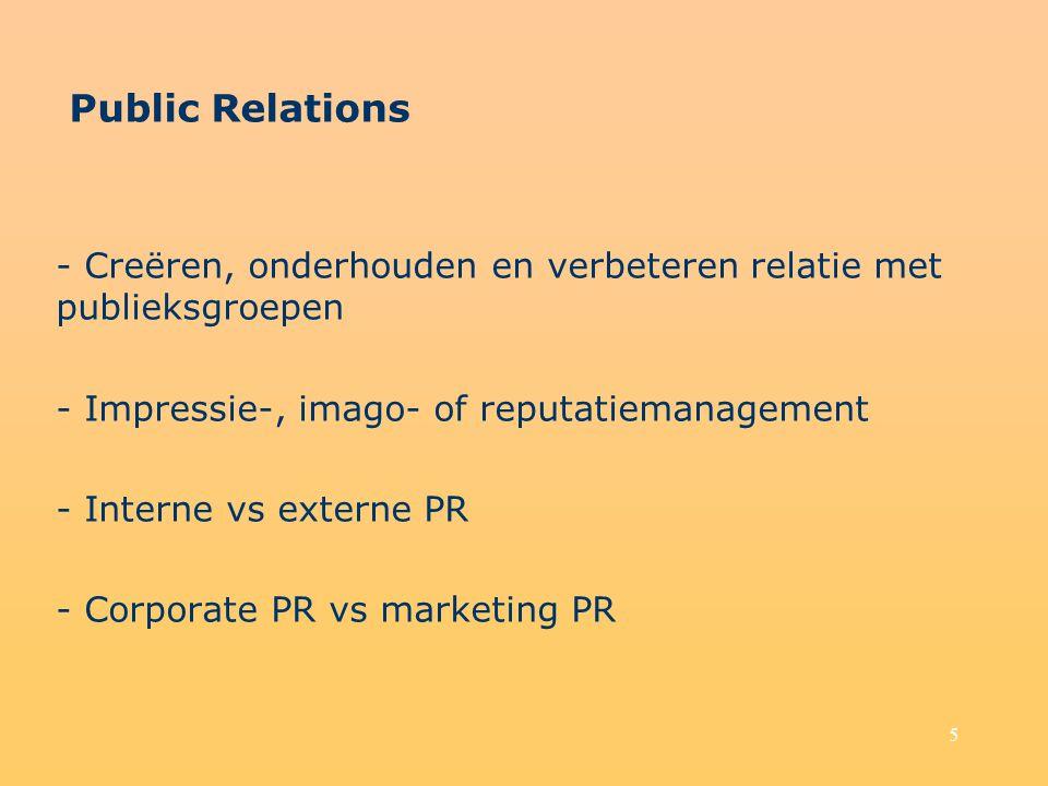 Public Relations - Creëren, onderhouden en verbeteren relatie met publieksgroepen. - Impressie-, imago- of reputatiemanagement.