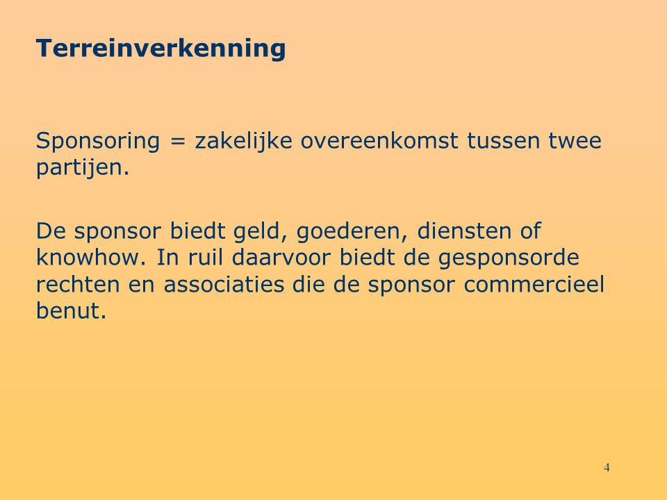 Terreinverkenning Sponsoring = zakelijke overeenkomst tussen twee partijen.