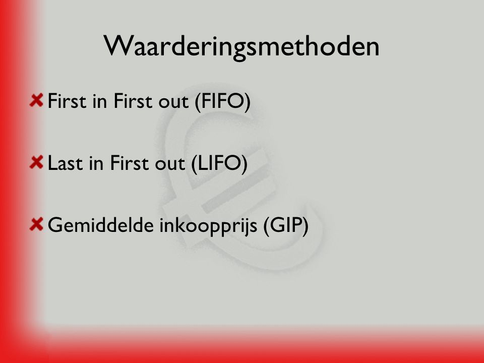 Waarderingsmethoden First in First out (FIFO) Last in First out (LIFO)