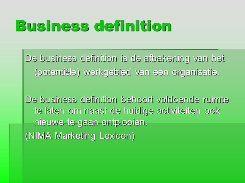 Business definition De business definition is de afbakening van het