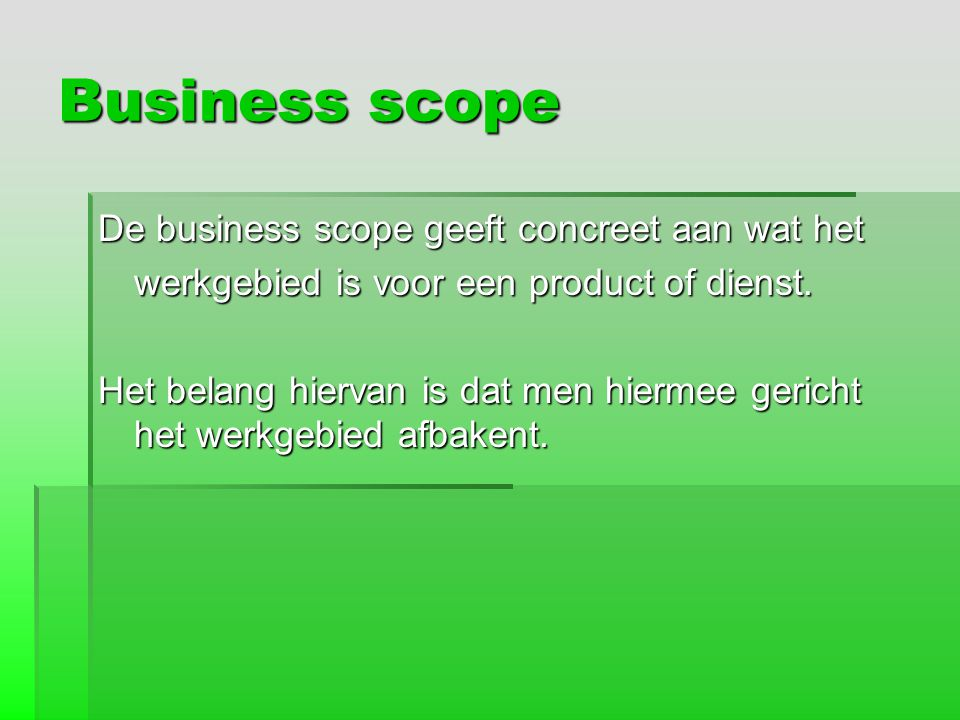 Business scope De business scope geeft concreet aan wat het