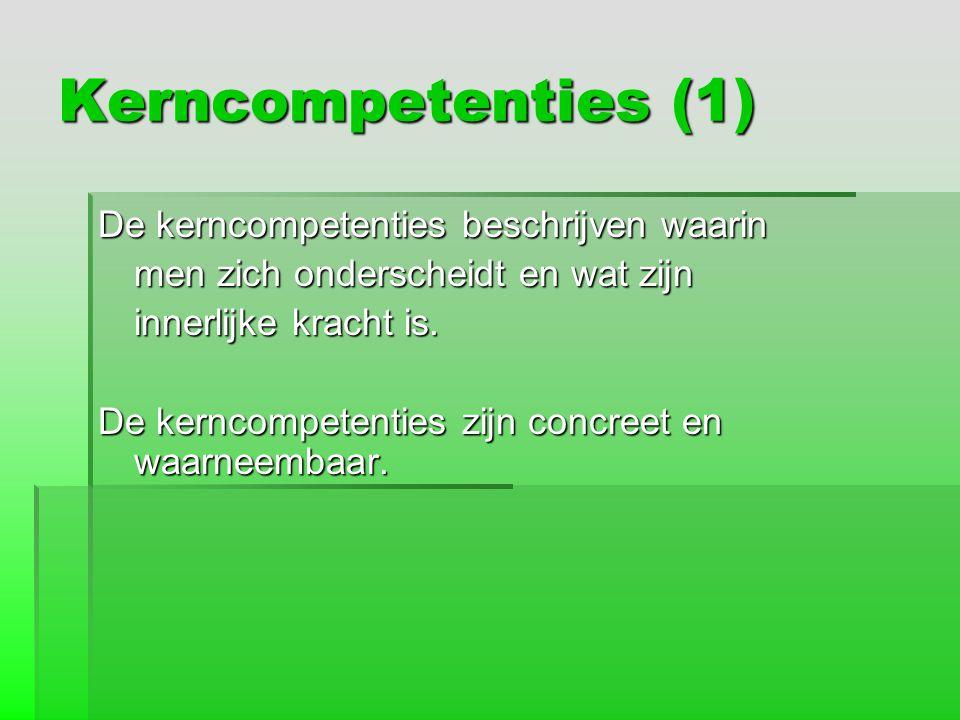 Kerncompetenties (1) De kerncompetenties beschrijven waarin
