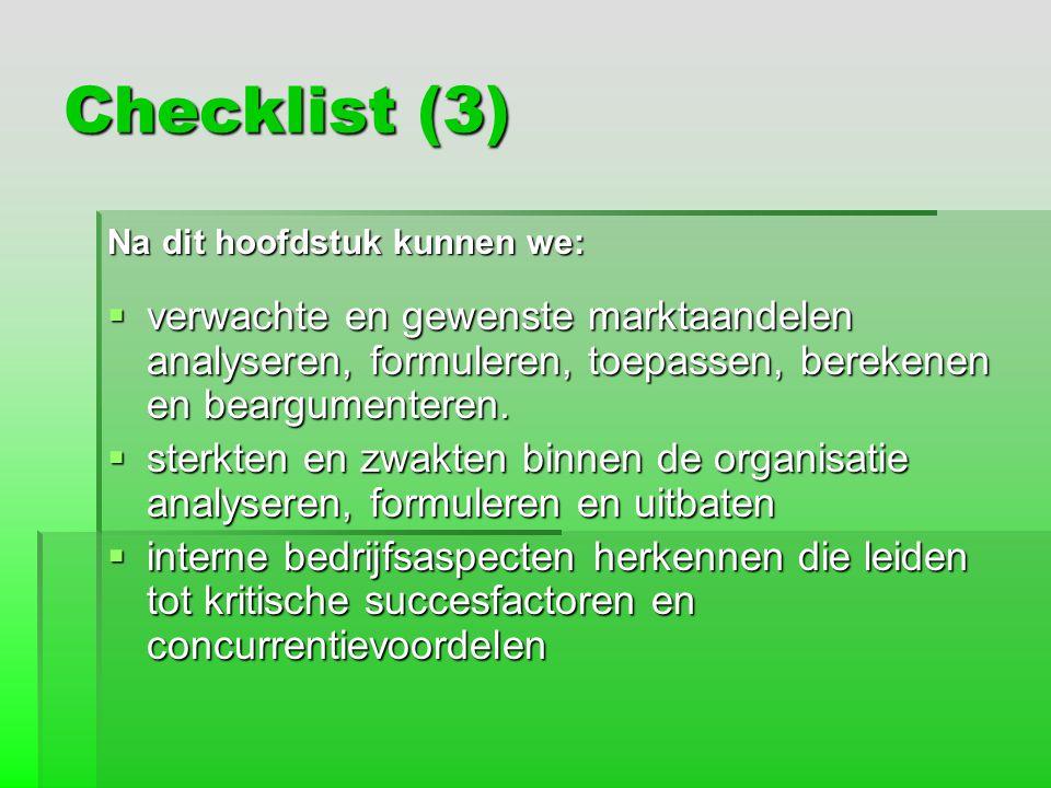 Checklist (3) Na dit hoofdstuk kunnen we: verwachte en gewenste marktaandelen analyseren, formuleren, toepassen, berekenen en beargumenteren.
