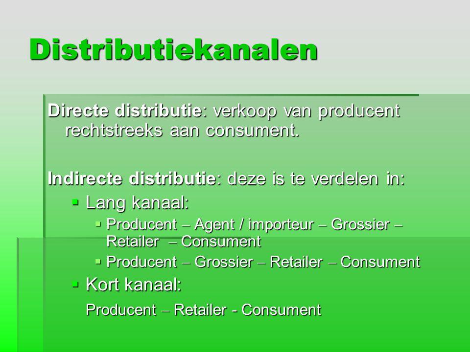 Distributiekanalen Directe distributie: verkoop van producent rechtstreeks aan consument. Indirecte distributie: deze is te verdelen in:
