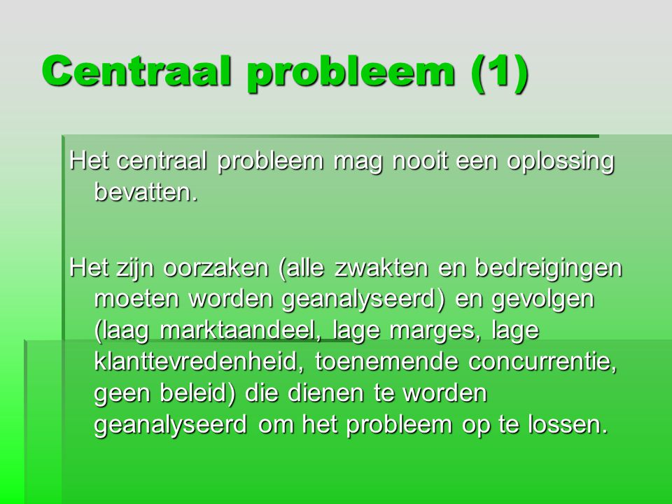 Centraal probleem (1) Het centraal probleem mag nooit een oplossing bevatten.