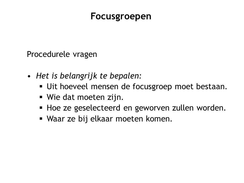 Focusgroepen Procedurele vragen Het is belangrijk te bepalen: