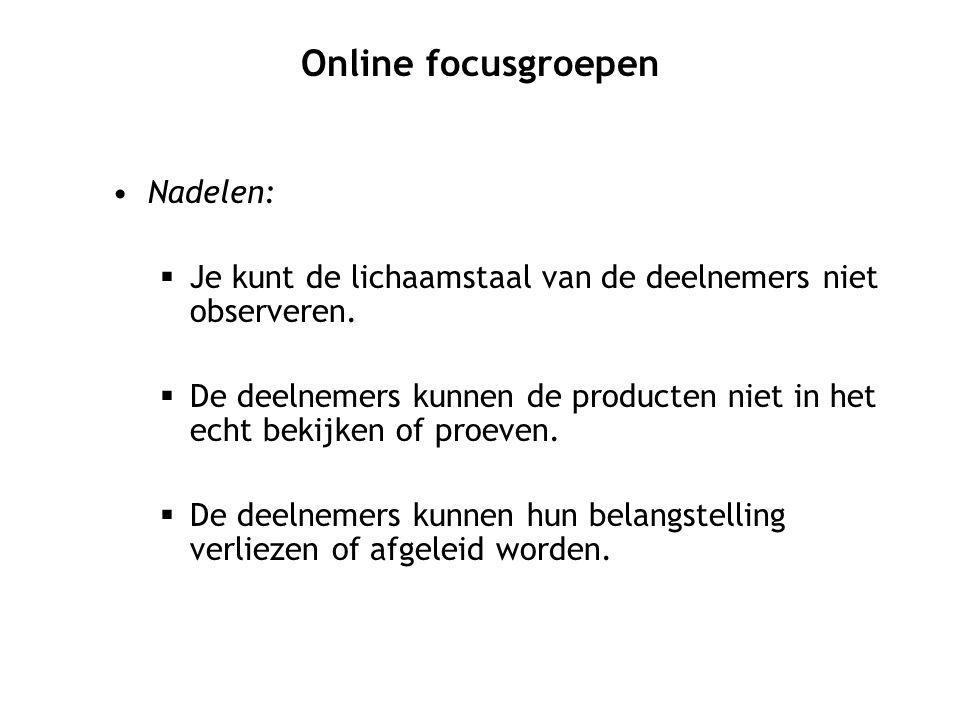 Online focusgroepen Nadelen:
