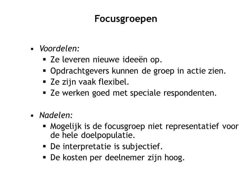 Focusgroepen Voordelen: Ze leveren nieuwe ideeën op.