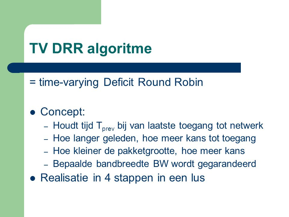 TV DRR algoritme = time-varying Deficit Round Robin Concept: