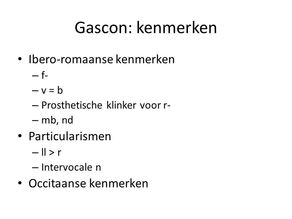 Gascon: kenmerken Ibero-romaanse kenmerken Particularismen