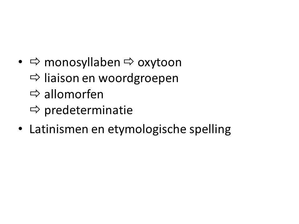  monosyllaben  oxytoon  liaison en woordgroepen  allomorfen  predeterminatie