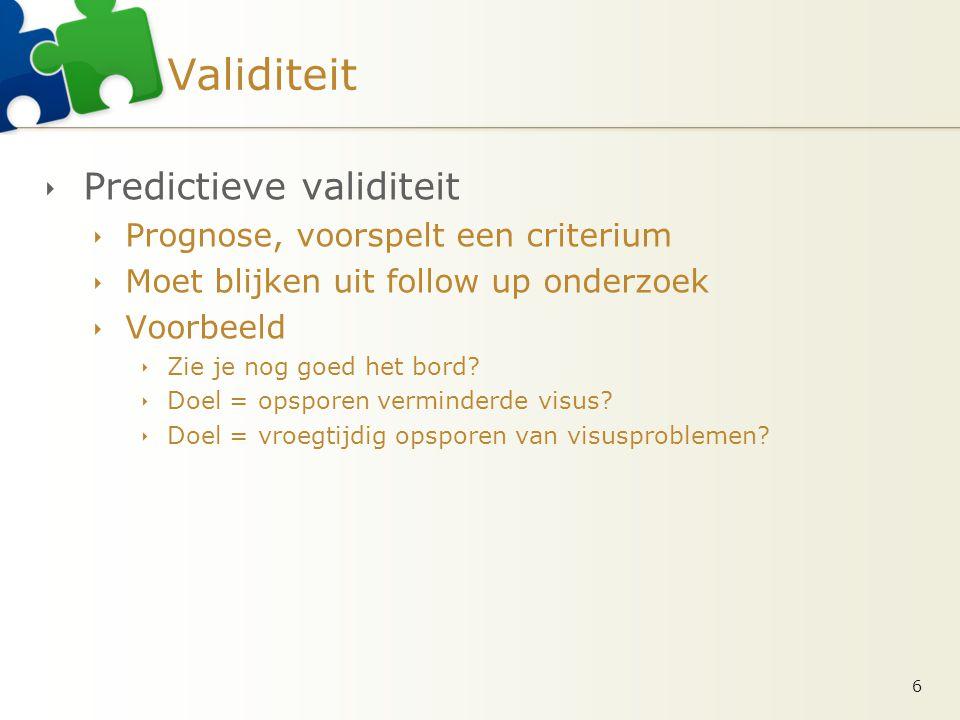 Validiteit Predictieve validiteit Prognose, voorspelt een criterium
