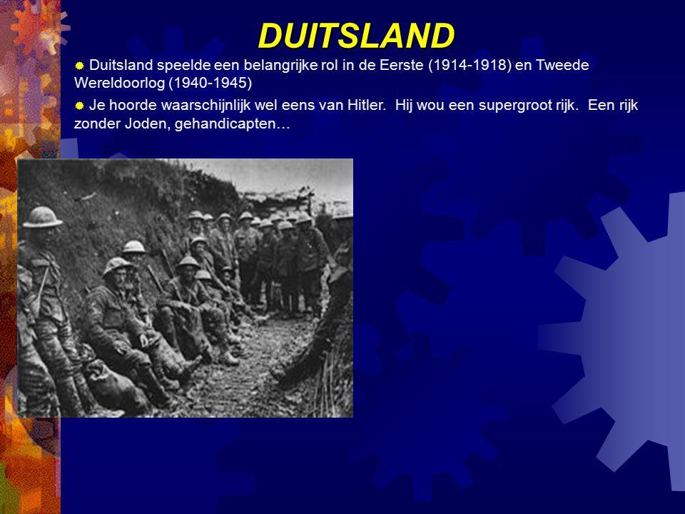 DUITSLAND Duitsland speelde een belangrijke rol in de Eerste (1914-1918) en Tweede Wereldoorlog (1940-1945)