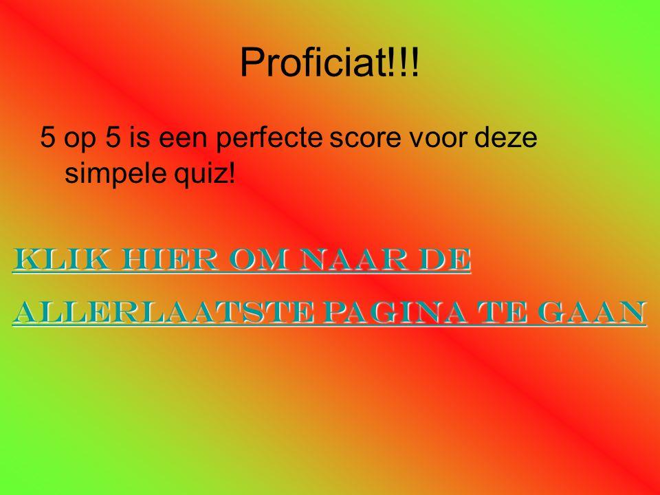 Proficiat!!! 5 op 5 is een perfecte score voor deze simpele quiz!