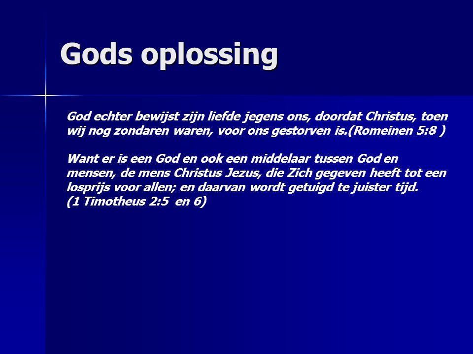 Gods oplossing God echter bewijst zijn liefde jegens ons, doordat Christus, toen wij nog zondaren waren, voor ons gestorven is.(Romeinen 5:8 )