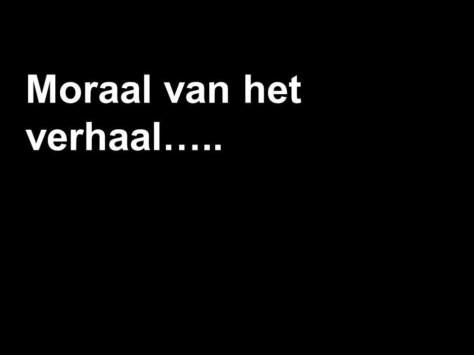 Moraal van het verhaal…..
