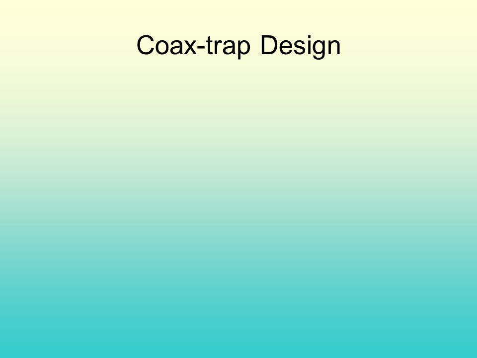 Coax-trap Design