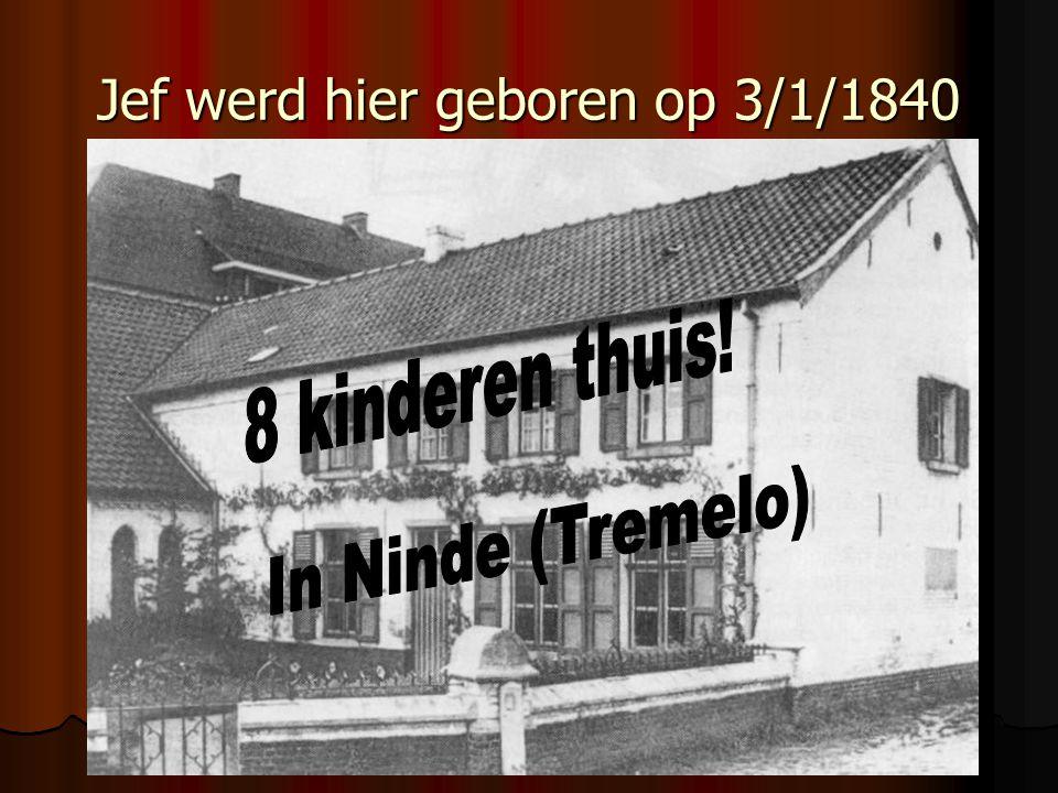 Jef werd hier geboren op 3/1/1840