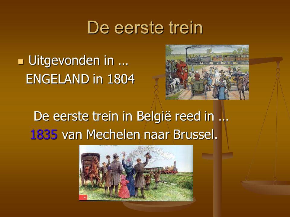 De eerste trein Uitgevonden in … ENGELAND in 1804