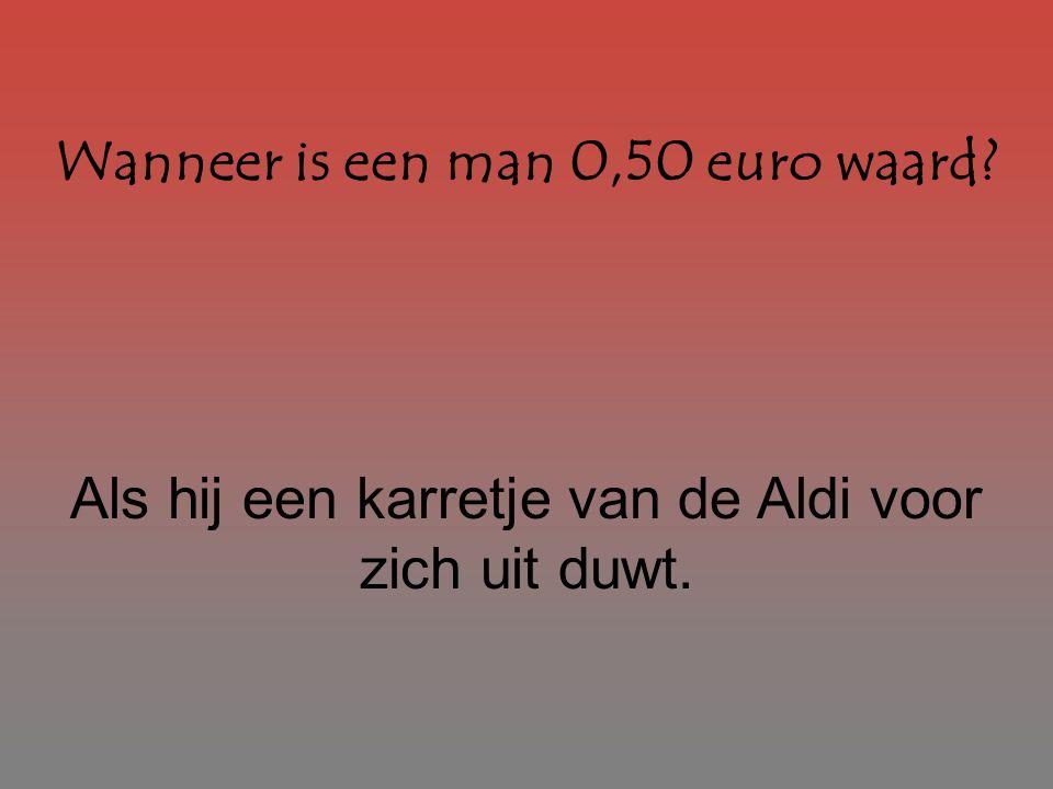 Wanneer is een man 0,50 euro waard
