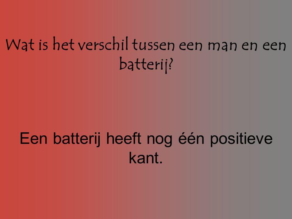 Wat is het verschil tussen een man en een batterij