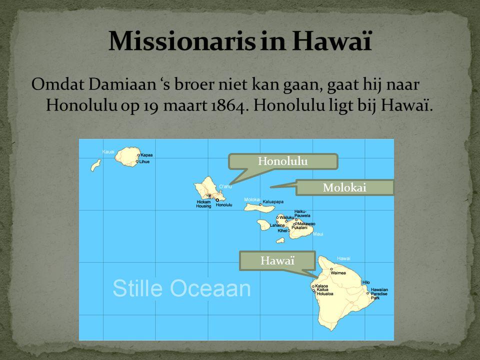 Missionaris in Hawaï Omdat Damiaan 's broer niet kan gaan, gaat hij naar Honolulu op 19 maart 1864. Honolulu ligt bij Hawaï.