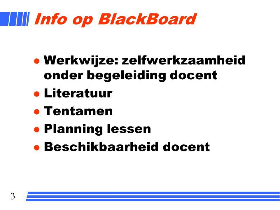 Info op BlackBoard Werkwijze: zelfwerkzaamheid onder begeleiding docent. Literatuur. Tentamen. Planning lessen.