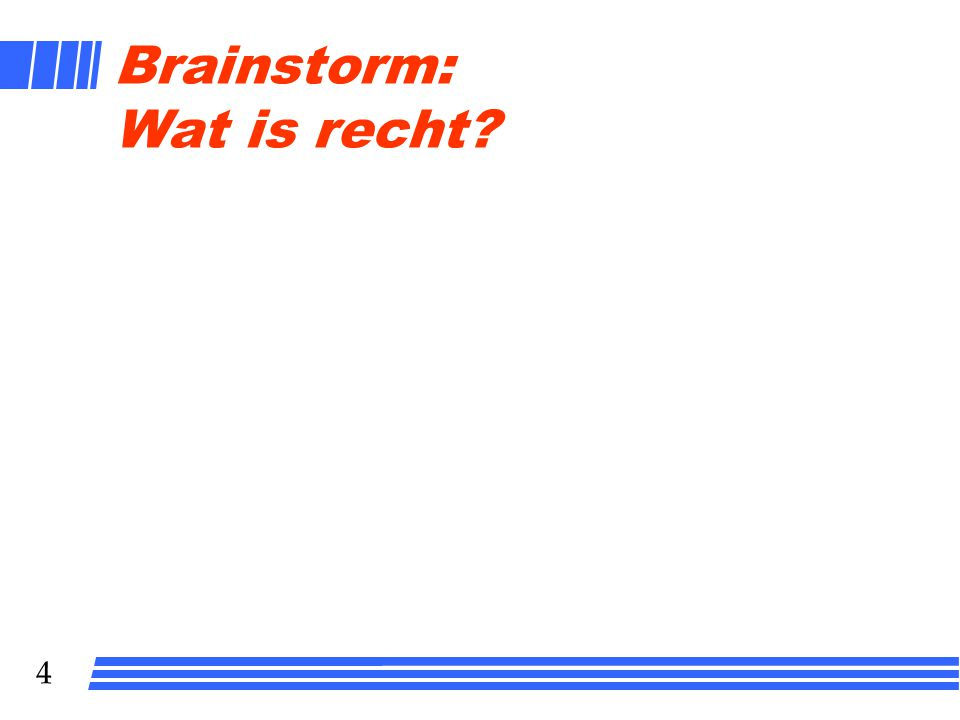 Brainstorm: Wat is recht