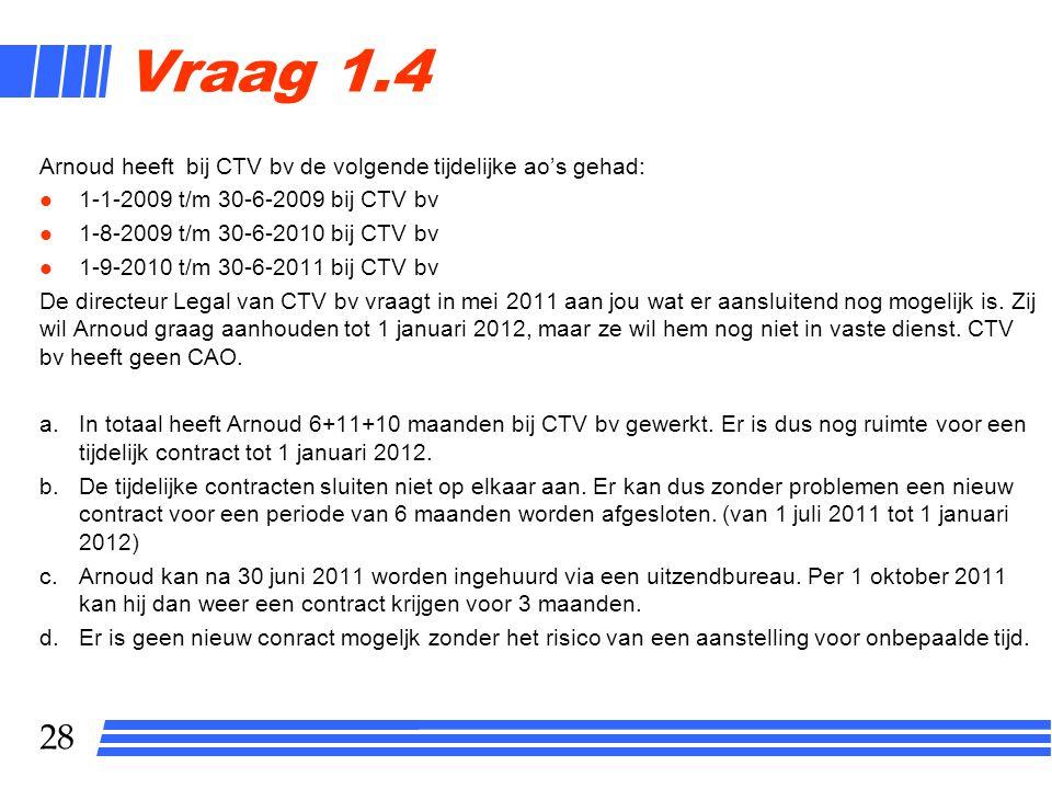 Vraag 1.4 Arnoud heeft bij CTV bv de volgende tijdelijke ao's gehad: