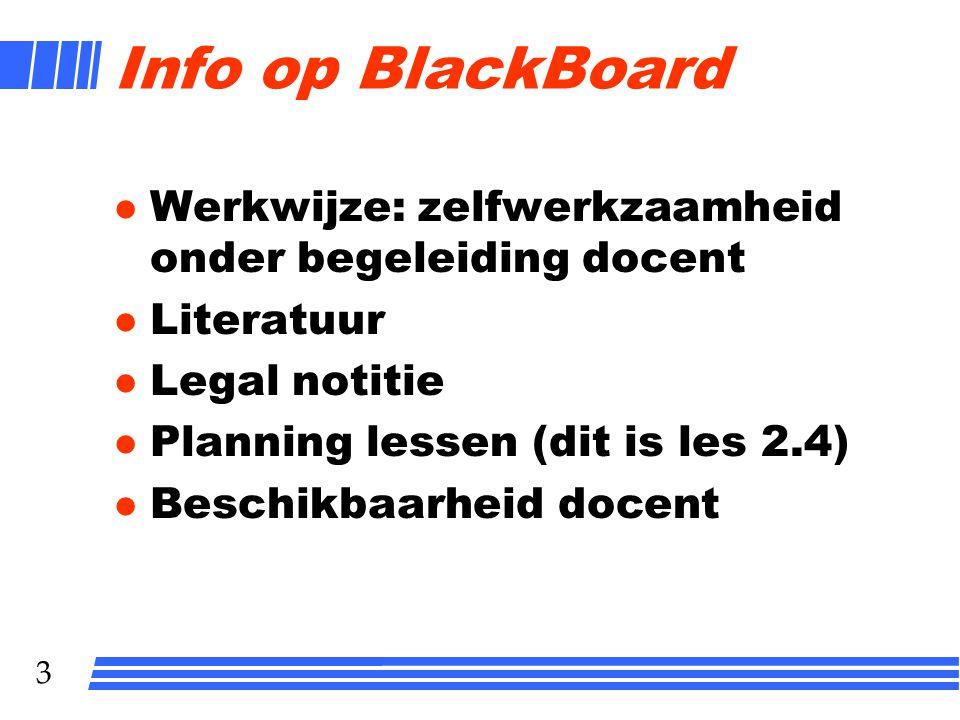 Info op BlackBoard Werkwijze: zelfwerkzaamheid onder begeleiding docent. Literatuur. Legal notitie.