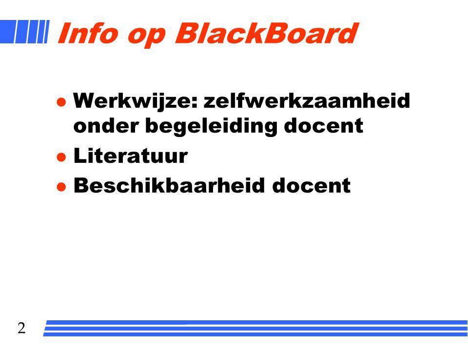 Info op BlackBoard Werkwijze: zelfwerkzaamheid onder begeleiding docent.