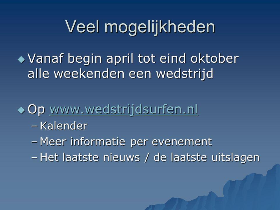 Veel mogelijkheden Vanaf begin april tot eind oktober alle weekenden een wedstrijd. Op www.wedstrijdsurfen.nl.