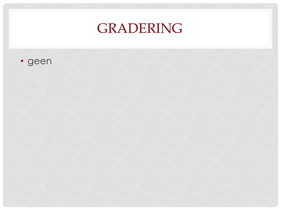 Gradering geen