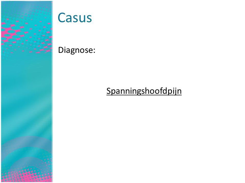 Casus Inleiding Diagnose: Spanningshoofdpijn