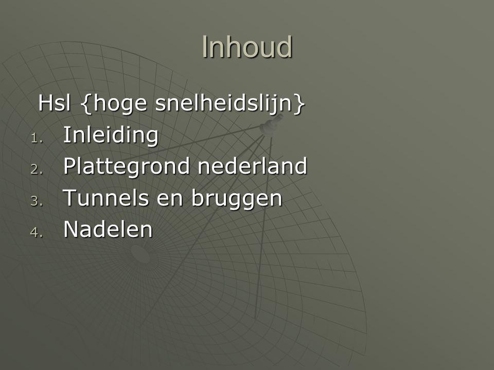 Inhoud Hsl {hoge snelheidslijn} Inleiding Plattegrond nederland