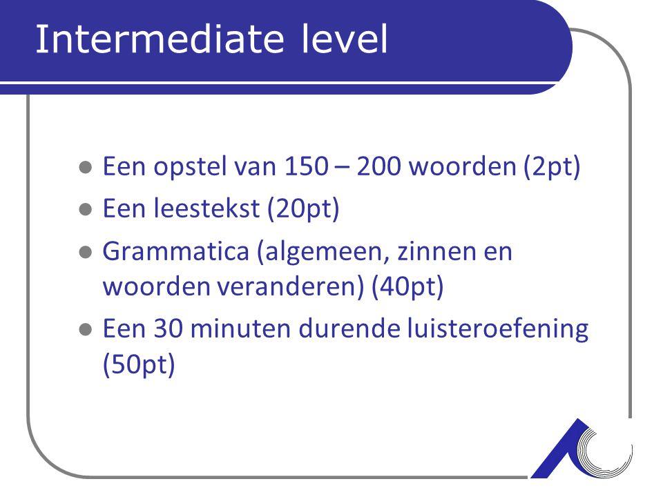 Intermediate level Een opstel van 150 – 200 woorden (2pt)