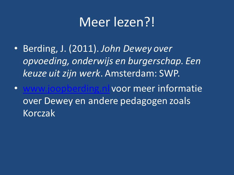 Meer lezen ! Berding, J. (2011). John Dewey over opvoeding, onderwijs en burgerschap. Een keuze uit zijn werk. Amsterdam: SWP.
