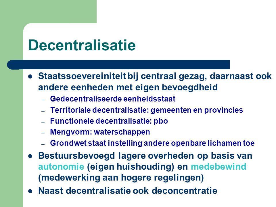 Decentralisatie Staatssoevereiniteit bij centraal gezag, daarnaast ook andere eenheden met eigen bevoegdheid.